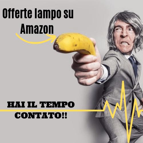 Offerte lampo su Amazon :a tempo