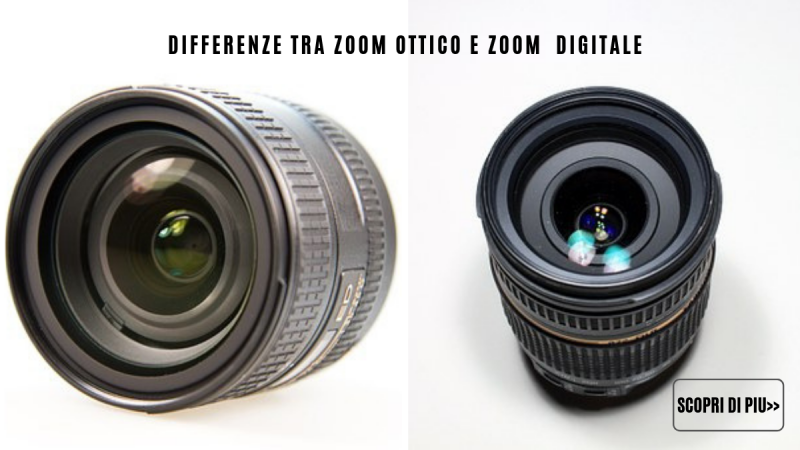 Differenze tra zoom ottico e zoom digitale
