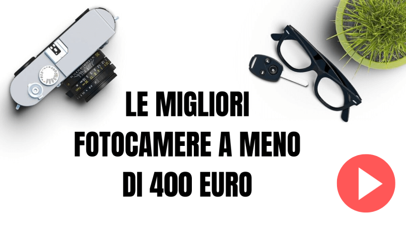 Le migliori fotocamere a meno di 400 euro